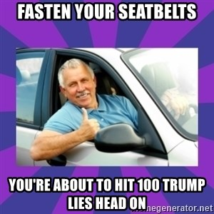Perfect Driver - fasten your seatbelts you're about to hit 100 trump lies head on