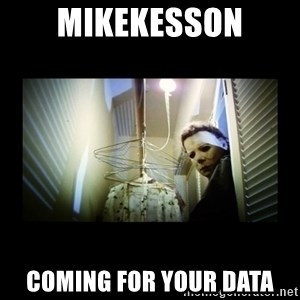 Michael Myers - MikeKesson Coming for your data