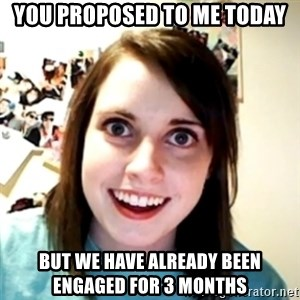 obsessed girlfriend - You proposed to me today but we have already been engaged for 3 months