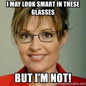Sarah Palin - I may look smart in these glasses But I'm not!
