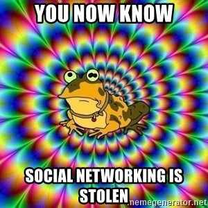 hypno toad - You now know social networking is stolen