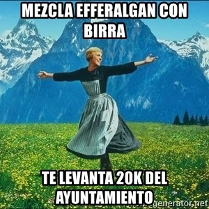 Look at all the things - mezcla efferalgan con birra te levanta 20k del ayuntamiento