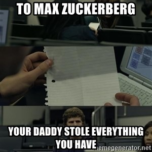 Zuckerberg Note Pass - To Max Zuckerberg Your Daddy Stole Everything You Have