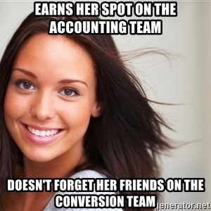Good Girl Gina - earns her spot on the accounting team doesn't forget her friends on the conversion team