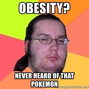 Gordo Nerd - Obesity? Never heard of that pokemon