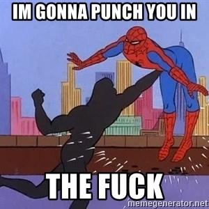 crotch punch spiderman - Im gonna punch you in  THE FUCK