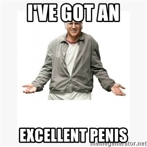 Larry David - I'VE GOT AN EXCELLENT PENIS