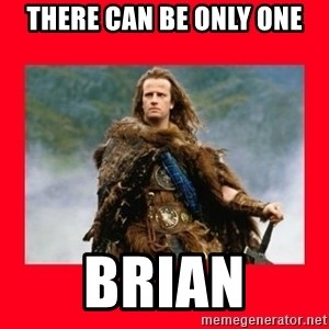 Highlander - There can be only one Brian
