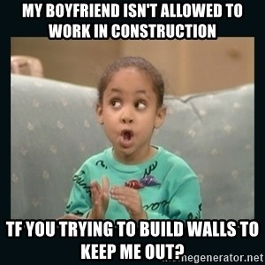 Raven Symone - My Boyfriend isn't allowed to work in construction TF you trying to build walls to keep me out?