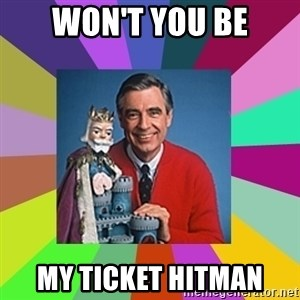 mr rogers  - Won't you Be My Ticket Hitman