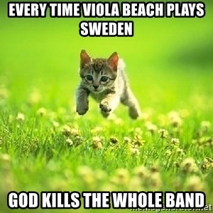 God Kills A Kitten - Every time Viola Beach plays Sweden God kills the whole band