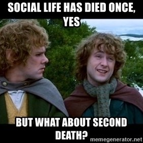 What about second breakfast? - Social life has died once, yes But what about second death?