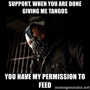 Bane Meme - support, when you are done giving me tangos you have my permission to feed