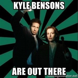 "Typical fans ""The X-files"" - Kyle Bensons are out there"