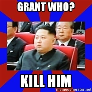 kim jong un - Grant who? kill him