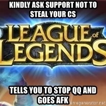 League of legends - kindly ask support not to steal your cs tells you to stop qq and goes afk