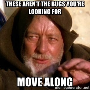 JEDI KNIGHT - These aren't the bugs you're looking for move along