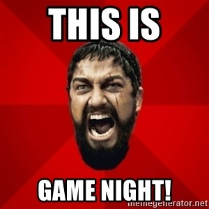 THIS IS SPARTAAA!!11!1 - This is Game night!