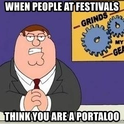 Grinds My Gears Peter Griffin - when people at festivals think you are a portaloo