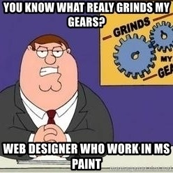 Grinds My Gears Peter Griffin - you know what realy grinds my gears? web designer who work in ms paint