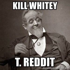 1889 [10] guy - kill whitey t. reddit