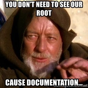 JEDI KNIGHT - You don't need to see our Root Cause documentation...