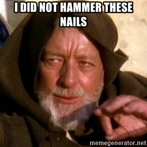 JEDI KNIGHT - I did not hammer these nails