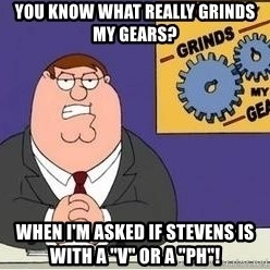 """Grinds My Gears Peter Griffin - You know what really grinds my gears?  When I'm asked if Stevens is with a """"v"""" or a """"ph""""!"""