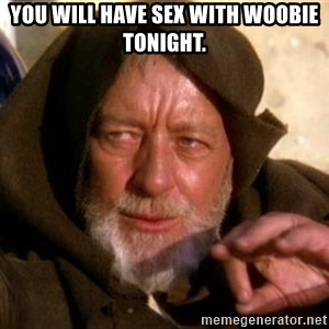 JEDI KNIGHT - You will have sex with woobie Tonight.