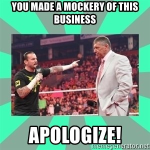 CM Punk Apologize! - You made a mockery of this business APOLOGIZE!