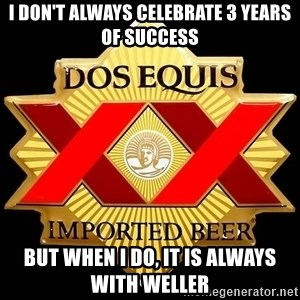 Dos Equis - I don't always celebrate 3 years of success But when I do, it is always with Weller
