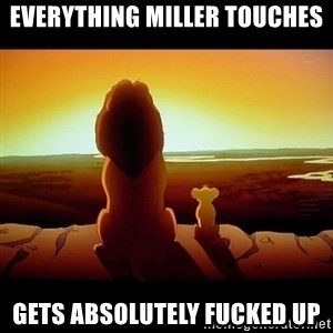 Simba - Everything Miller touches gets absolutely fucked up