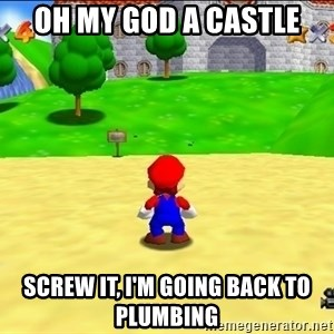Mario looking at castle - Oh my god a Castle Screw it, I'm going back to plumbing