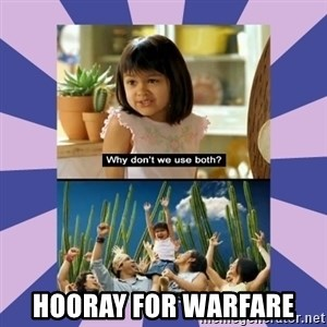 Why don't we use both girl -  HOORAY for warfare