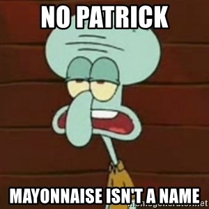 no patrick mayonnaise is not an instrument - No patrick mayonnaise isn't a name
