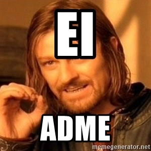 One Does Not Simply - EI Adme