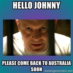 Hannibal lecter - Hello Johnny Please come back to Australia soon