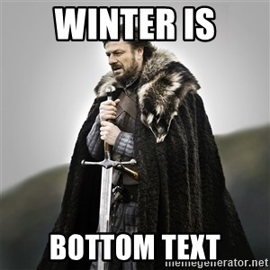 Game of Thrones - WINTER IS BOTTOM TEXT