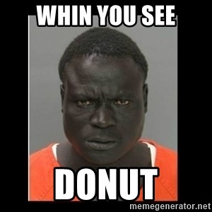 scary black man - whin you see donut