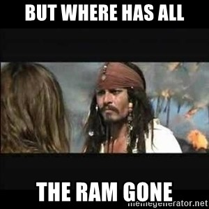 But why is the rum gone - But where has all the RAM gone