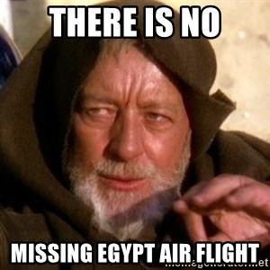 JEDI KNIGHT - There is no missing egypt air flight