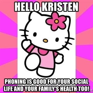 Hello Kitty - Hello Kristen Phoning is good for your social life and your family's health too!