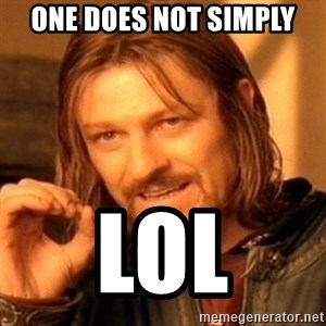 One Does Not Simply - one does not simply lol