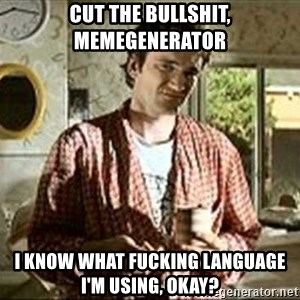 Jimmy (Pulp Fiction) - cut the bullshit, memegenerator i know what fucking language i'm using, okay?