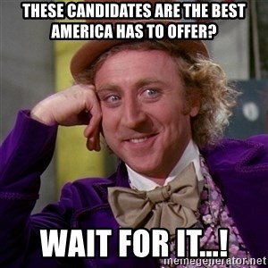 Willy Wonka - THESE CANDIDATES ARE THE BEST AMERICA HAS TO OFFER? WAIT FOR IT...!
