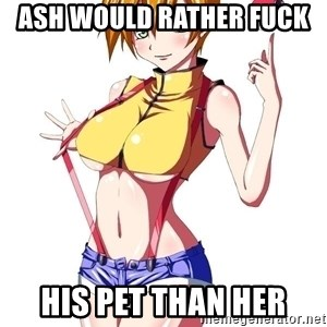 pokemon GIRL - Ash would rather Fuck  His pet than her
