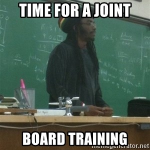 rasta science teacher - Time for a Joint Board Training