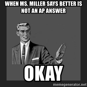 kill yourself guy blank - When Ms. Miller says Better is not an AP answer Okay