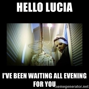 Michael Myers - Hello lucia I've been waiting all evening for you