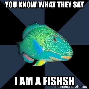 Trans Parrot Fish's Significant Other - you know what they say I Am a Fishsh